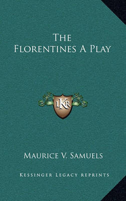 The Florentines a Play by Maurice V. Samuels image