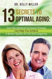 13 Secrets to Optimal Aging by Dr Kelly Miller