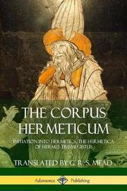 The Corpus Hermeticum by G. R.S. Mead