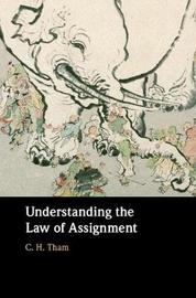 Understanding the Law of Assignment by C. H. Tham