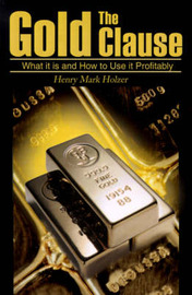The Gold Clause: What It is and How to Use It Profitably by Henry Mark Holzer image