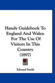 Handy Guidebook to England and Wales: For the Use of Visitors in This Country (1897) by Professor Edward Smith image