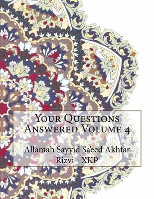 Your Questions Answered Volume 4 by Allamah Sayyid Sa'eed Akhta Rizvi - Xkp