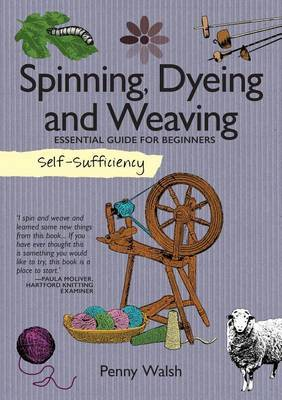 Self-Sufficiency: Spinning, Dyeing & Weaving by Penny Walsh image