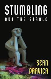 Stumbling Out the Stable by Sean Pravica