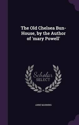 The Old Chelsea Bun-House, by the Author of 'Mary Powell' by Anne Manning image