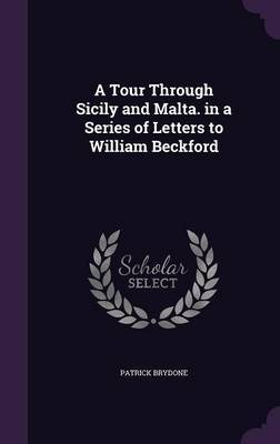 A Tour Through Sicily and Malta. in a Series of Letters to William Beckford by Patrick Brydone image