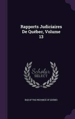 Rapports Judiciaires de Quebec, Volume 13