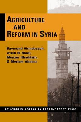Agriculture and Reform in Syria by Raymond A. Hinnebusch