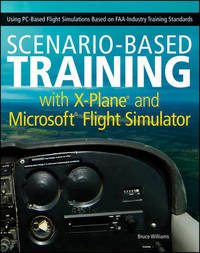 Scenario-Based Training with X-Plane and Microsoft Flight Simulator by Bruce A. Williams