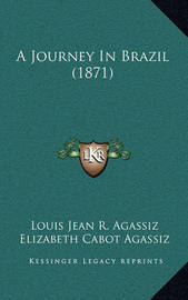 A Journey in Brazil (1871) by Elizabeth Cabot Agassiz