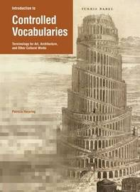 Introduction to Controlled Vocabularies: Terminology for Art, Architecture and Other Cultural Works by Patricia Harping image