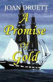 A Promise of Gold by Joan Druett