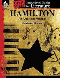 Hamilton: an American Musical: an Instructional Guide for Literature by Dona Herweck Rice image