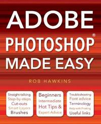 Adobe Photoshop Made Easy by Rob Hawkins