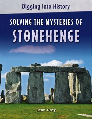 Digging into History: Solving The Mysteries of Stonehenge by Leon Gray image