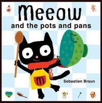 Meeow and the Pots and Pans by Sebastien Braun image