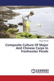Composite Culture of Major and Chinese Carps in Freshwater Ponds by Rasool Fayyaz