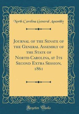 Journal of the Senate of the General Assembly of the State of North-Carolina, at Its Second Extra Session, 1861 (Classic Reprint) by North Carolina General Assembly