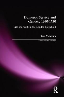 Domestic Service and Gender, 1660-1750 by Tim Meldrum