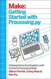 Getting Started with Processing: Making Interactive Graphics with Python's Processing Mode by Allison Parrish