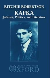 Kafka: Judaism, Politics, and Literature by Ritchie Robertson image
