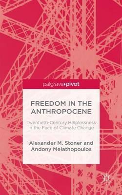 Freedom in the Anthropocene by Alexander M. Stoner