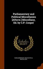 Parliamentary and Political Miscellanies [Afterw.] Miscellany, Ed. by C.P. Cooper by Parliamentary And Political Miscellany image