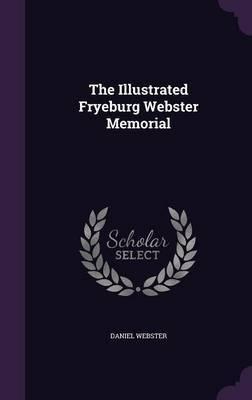 The Illustrated Fryeburg Webster Memorial by Daniel Webster
