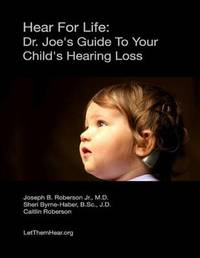 Hear for Life by Dr Joseph B Roberson Jr MD