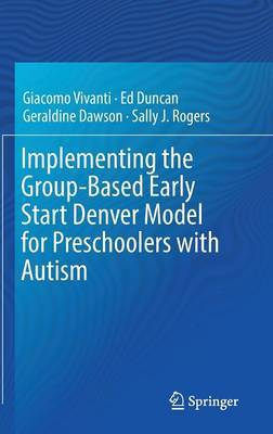Implementing the Group-Based Early Start Denver Model for Preschoolers with Autism by Geraldine Dawson