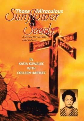 Those Miraculous Sunflower Seeds by Katja Kowalec