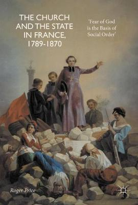 The Church and the State in France, 1789-1870 by Roger Price