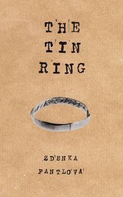 The Tin Ring by Zdenka Fantlova