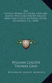 The Poetical Works of Collins, Gray and Beattie, with Lord Byron's English Bards and Scotch Reviewers, Hours of Idleness, Etc. (1824) by James Beattie