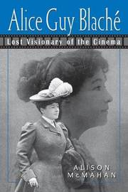 Alice Guy Blache and the Birth of Film Narrative by Alison McMahan image