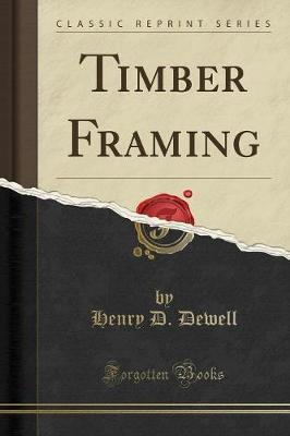 Timber Framing (Classic Reprint) by Henry D Dewell