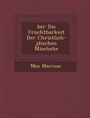 Ber Die Fruchtbarkeit Der Christlich-J Dischen Mischehe by Max Marcuse image