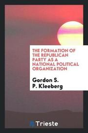 The Formation of the Republican Party as a National Political Organization by Gordon S P Kleeberg image