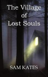The Village of Lost Souls by Sam Kates image