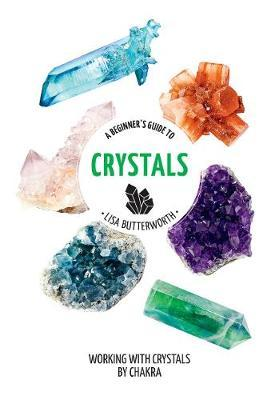 A Beginner's Guide to Crystals by Lisa Butterworth