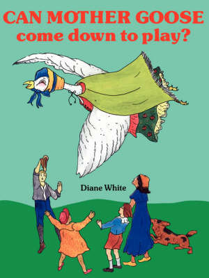 Can Mother Goose Come Down to Play? by Diane White image