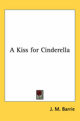 A Kiss for Cinderella by J.M.Barrie image