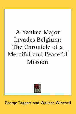 A Yankee Major Invades Belgium: The Chronicle of a Merciful and Peaceful Mission by George Taggart image