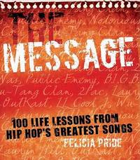 The Message: 100 Life Lessons from Hip-hop's Greatest Songs by Felicia Pride image