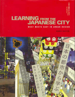 Learning from the Japanese City: West Meets East in Urban Design by Barrie Shelton