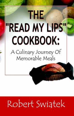 """The """"Read My Lips"""" Cookbook by Robert S. Swiatek"""