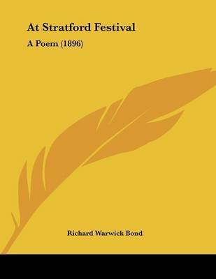 At Stratford Festival: A Poem (1896) by Richard Warwick Bond