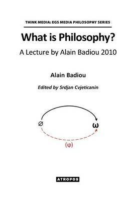 What is Philosophy? A Lecture by Alain Badiou 2010 by Alain Badiou