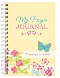 My Prayer Journal: Mornings with God by Compiled by Barbour Staff